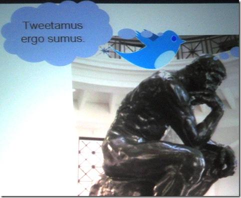 Tweetamus ergo sumus - I think therefore I tweet