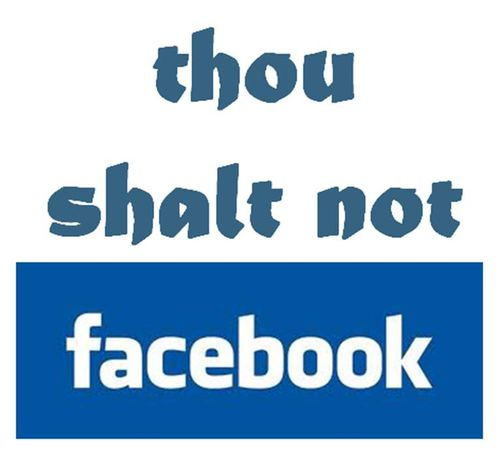 Thou shalt not facebook